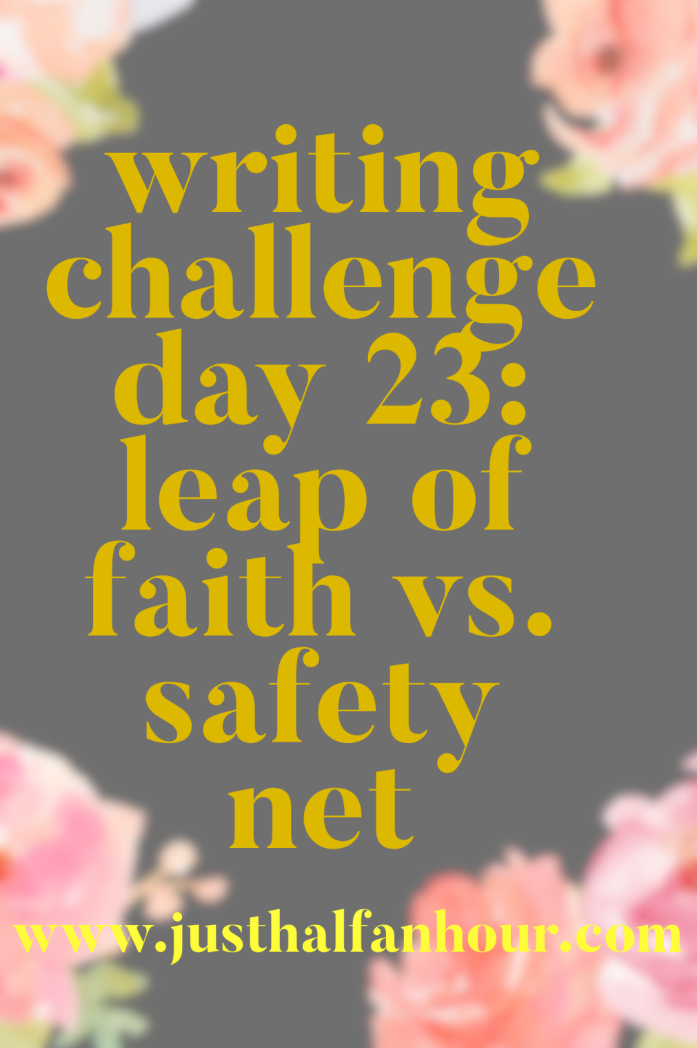 Writing Challenge Day 23: Leap Of Faith vs. Safety Net